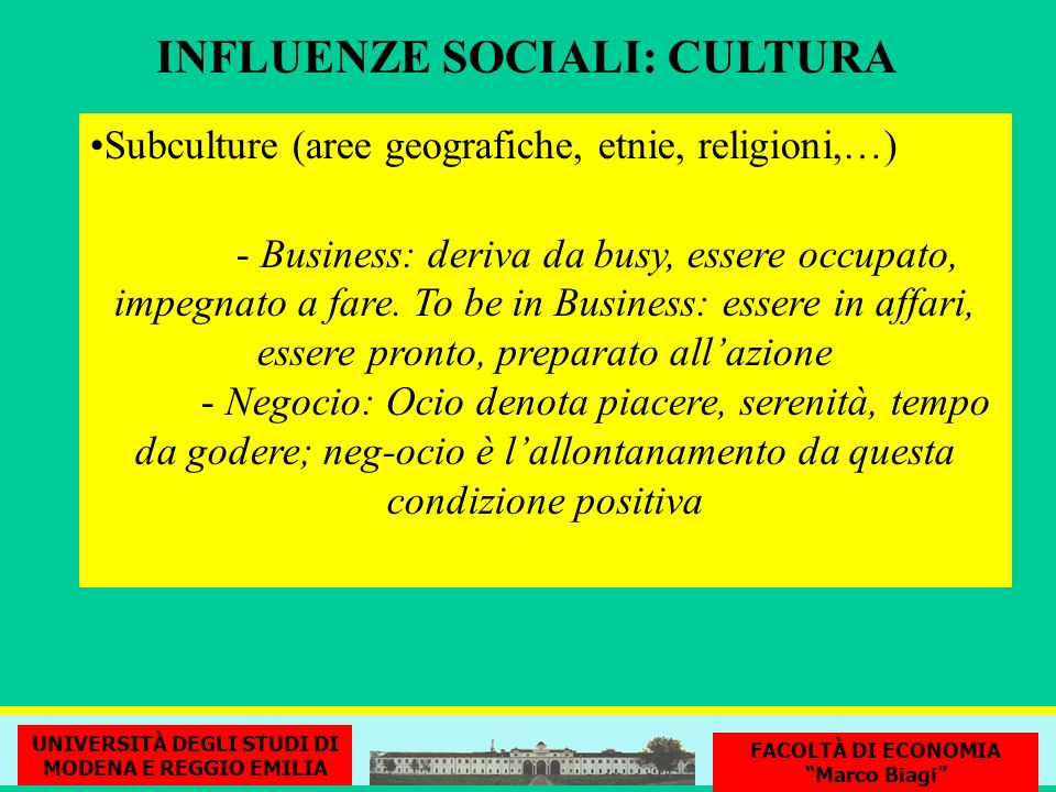 Subculture (aree geografiche, etnie, religioni,…) - Business: deriva da busy, essere occupato, impegnato a fare. To be in Business: essere in affari,