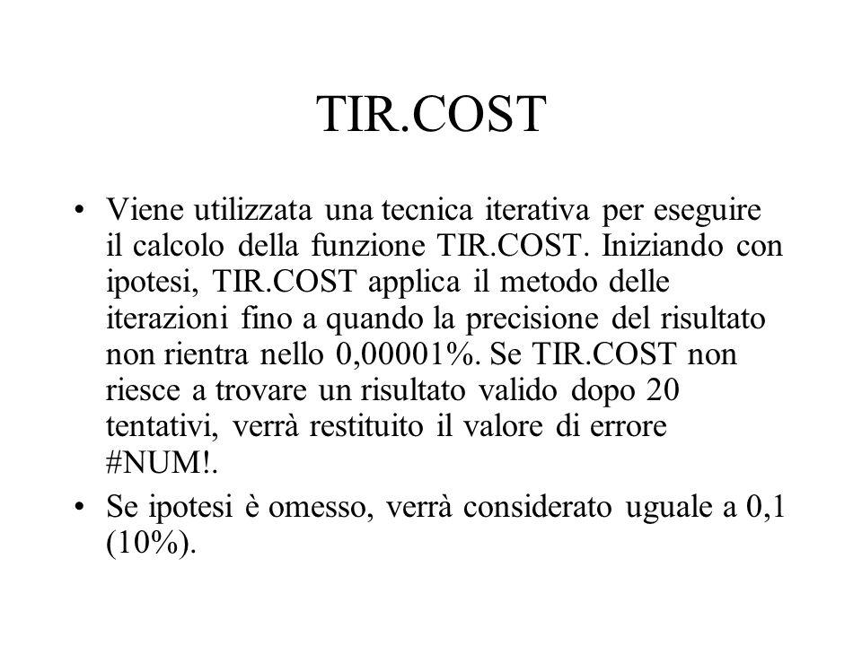 TIR.COST Viene utilizzata una tecnica iterativa per eseguire il calcolo della funzione TIR.COST. Iniziando con ipotesi, TIR.COST applica il metodo del