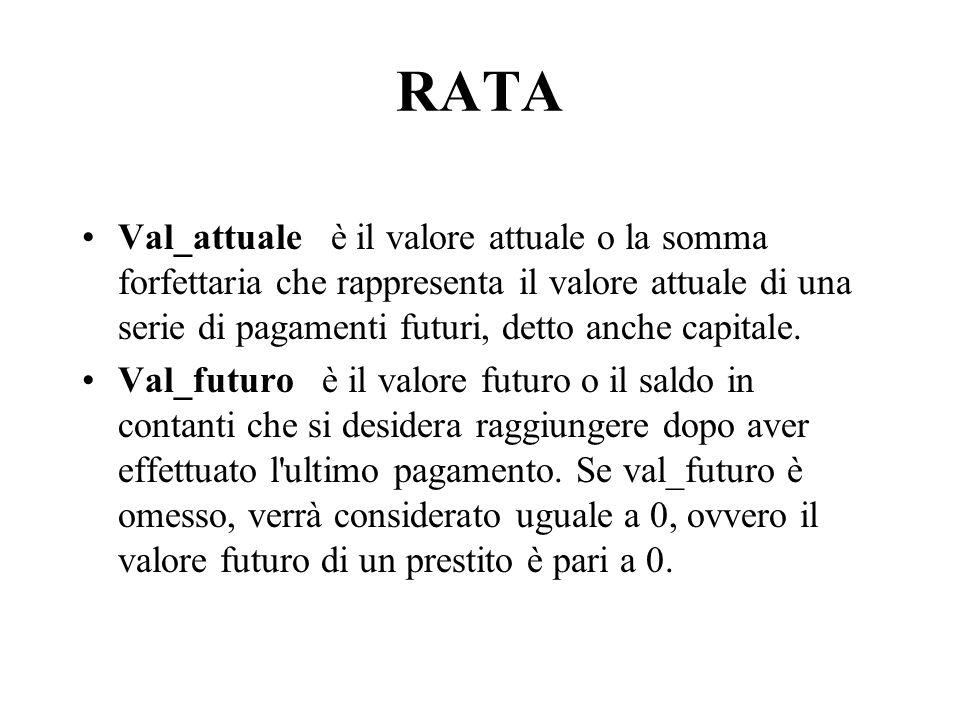 RATA Val_attuale è il valore attuale o la somma forfettaria che rappresenta il valore attuale di una serie di pagamenti futuri, detto anche capitale.