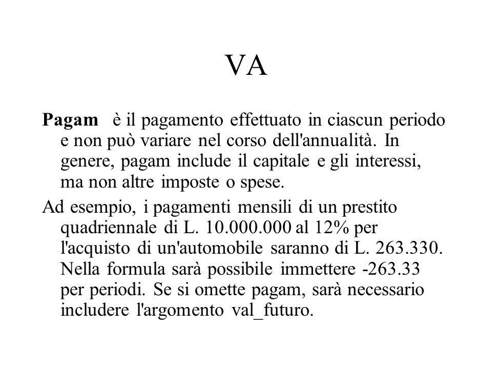 VA Pagam è il pagamento effettuato in ciascun periodo e non può variare nel corso dell'annualità. In genere, pagam include il capitale e gli interessi