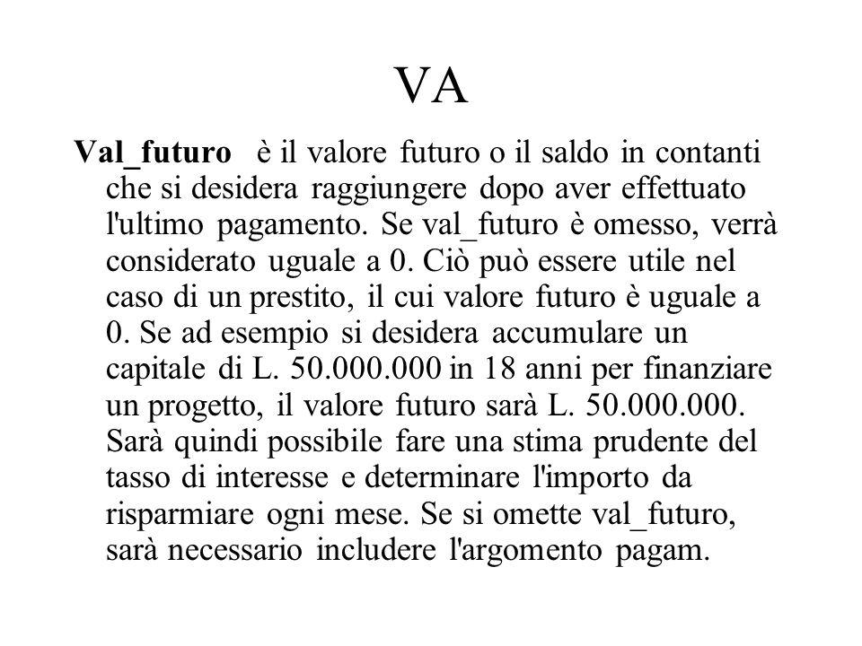 VA Val_futuro è il valore futuro o il saldo in contanti che si desidera raggiungere dopo aver effettuato l'ultimo pagamento. Se val_futuro è omesso, v