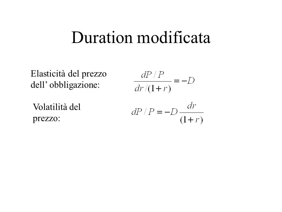 Duration modificata Elasticità del prezzo dell obbligazione: Volatilità del prezzo:
