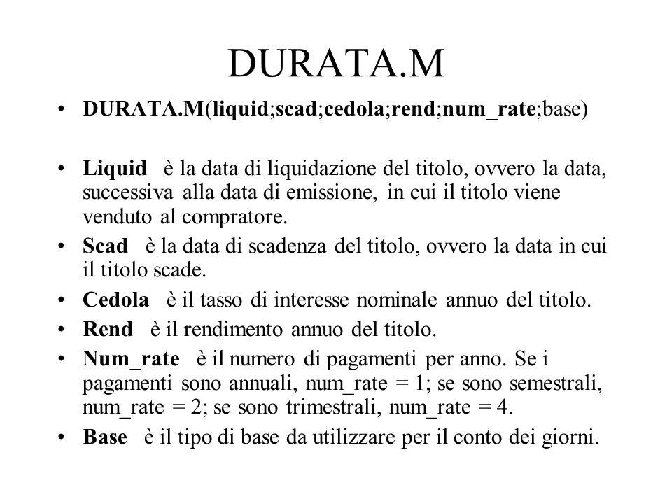 DURATA.M DURATA.M(liquid;scad;cedola;rend;num_rate;base) Liquid è la data di liquidazione del titolo, ovvero la data, successiva alla data di emission