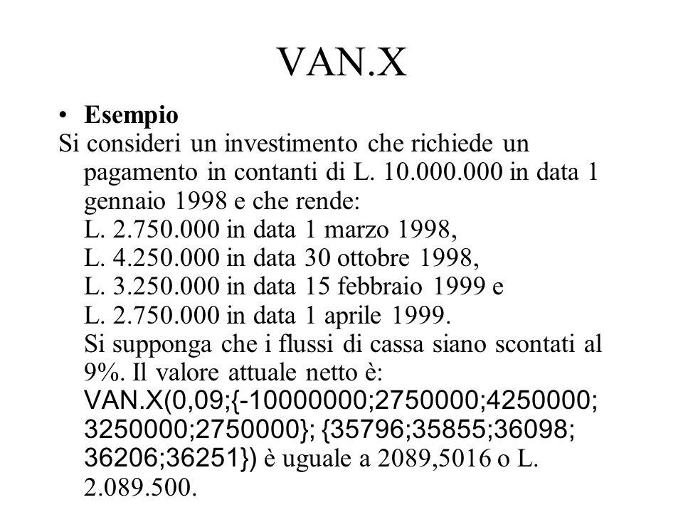 VAN.X Esempio Si consideri un investimento che richiede un pagamento in contanti di L. 10.000.000 in data 1 gennaio 1998 e che rende: L. 2.750.000 in