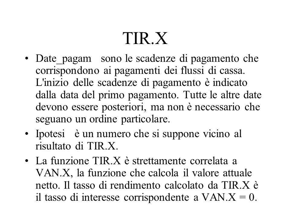 TIR.X Date_pagam sono le scadenze di pagamento che corrispondono ai pagamenti dei flussi di cassa. L'inizio delle scadenze di pagamento è indicato dal
