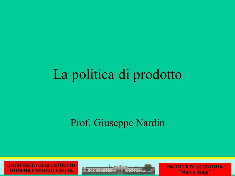 La politica di prodotto UNIVERSITÀ DEGLI STUDI DI MODENA E REGGIO EMILIA FACOLTÀ DI ECONOMIA Marco Biagi Prof. Giuseppe Nardin