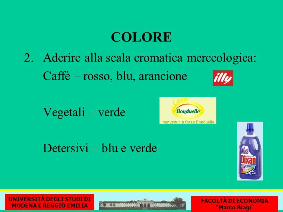 COLORE 2.Aderire alla scala cromatica merceologica: Caffè – rosso, blu, arancione Vegetali – verde Detersivi – blu e verde UNIVERSITÀ DEGLI STUDI DI M