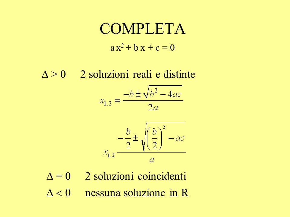 ESEMPI 2 x 2 - 7 x + 3 = 0 = 49 – 24 > 0 x 1 =3 x 2 =1/2