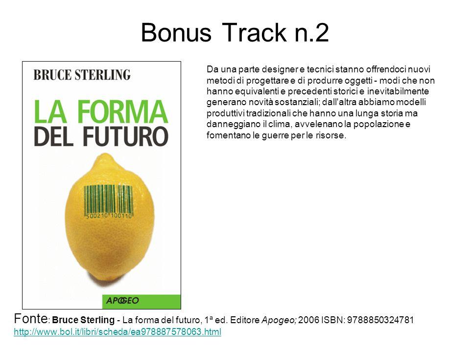 Bonus Track n.2 Fonte : Bruce Sterling - La forma del futuro, 1ª ed. Editore Apogeo; 2006 ISBN: 9788850324781 http://www.bol.it/libri/scheda/ea9788875