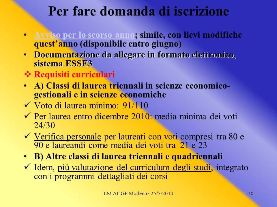 LM ACGF Modena - 25/5/201010 Per fare domanda di iscrizione Avviso per lo scorso anno; simile, con lievi modifiche questanno (disponibile entro giugno