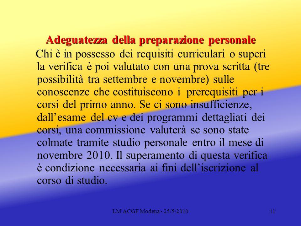 LM ACGF Modena - 25/5/201011 Adeguatezza della preparazione personale Chi è in possesso dei requisiti curriculari o superi la verifica è poi valutato