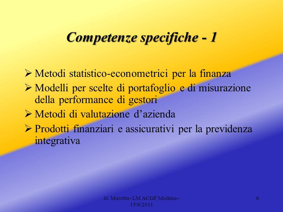 G. Marotta - LM ACGF Modena - 15/6/2011 6 Competenze specifiche - 1 Metodi statistico-econometrici per la finanza Modelli per scelte di portafoglio e