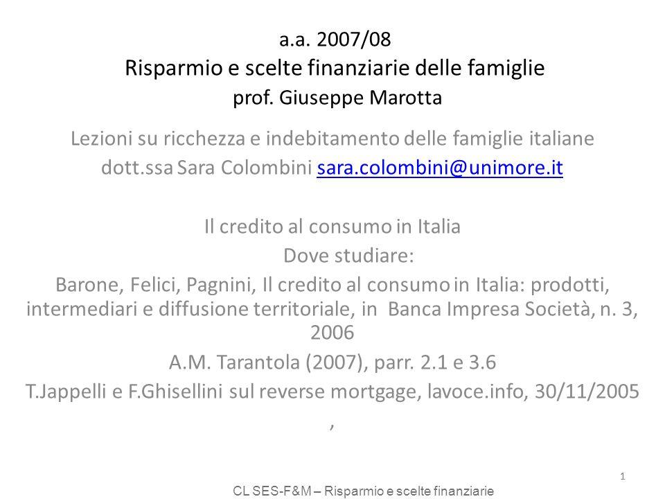 CL SES-F&M – Risparmio e scelte finanziarie 1 a.a. 2007/08 Risparmio e scelte finanziarie delle famiglie prof. Giuseppe Marotta Lezioni su ricchezza e