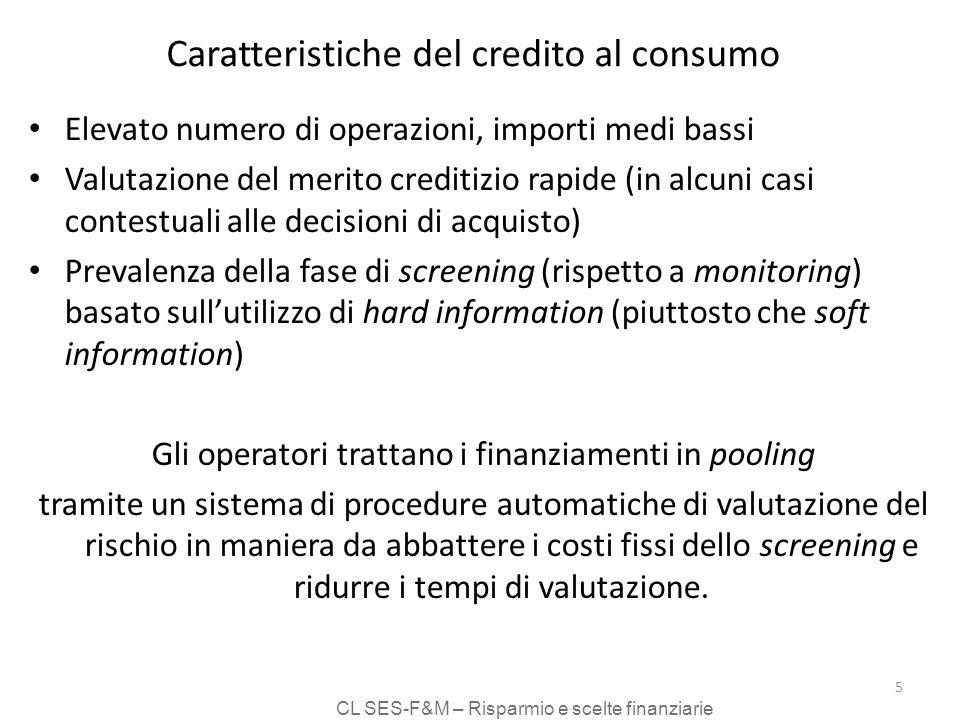 CL SES-F&M – Risparmio e scelte finanziarie 5 Caratteristiche del credito al consumo Elevato numero di operazioni, importi medi bassi Valutazione del