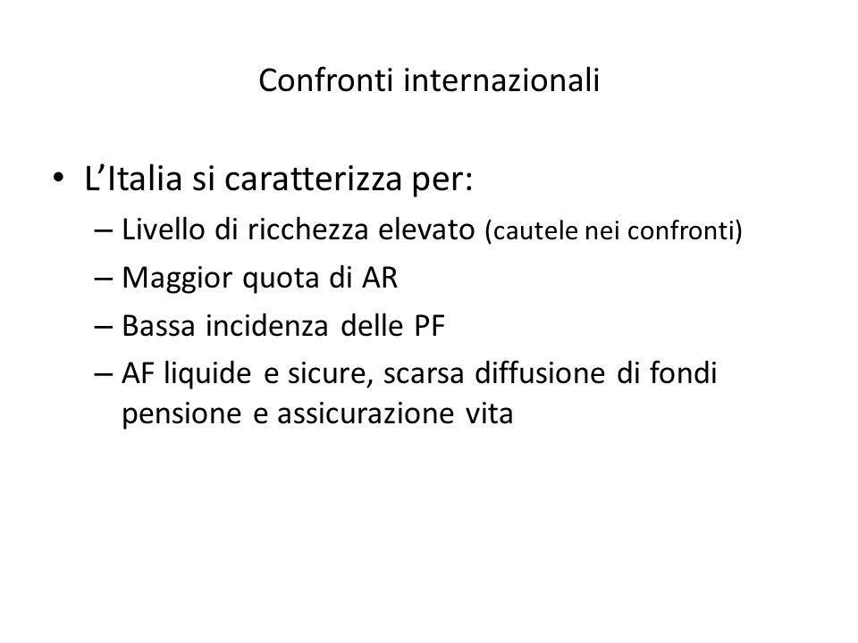 Confronti internazionali LItalia si caratterizza per: – Livello di ricchezza elevato (cautele nei confronti) – Maggior quota di AR – Bassa incidenza d
