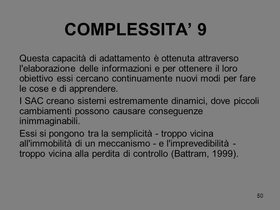 50 COMPLESSITA 9 Questa capacità di adattamento è ottenuta attraverso l'elaborazione delle informazioni e per ottenere il loro obiettivo essi cercano