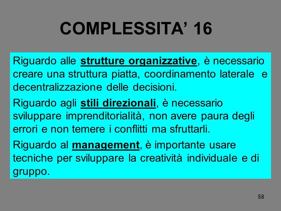 58 COMPLESSITA 16 Riguardo alle strutture organizzative, è necessario creare una struttura piatta, coordinamento laterale e decentralizzazione delle d