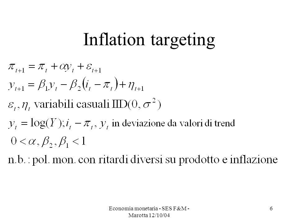 Economia monetaria - SES F&M - Marotta 12/10/04 6 Inflation targeting