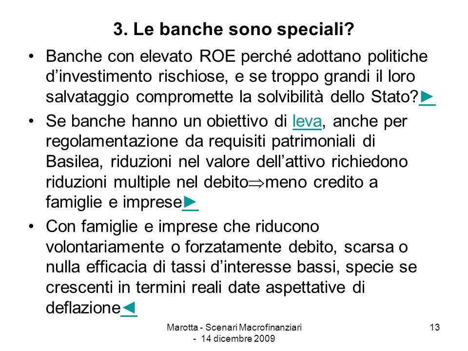 Marotta - Scenari Macrofinanziari - 14 dicembre 2009 13 3. Le banche sono speciali? Banche con elevato ROE perché adottano politiche dinvestimento ris