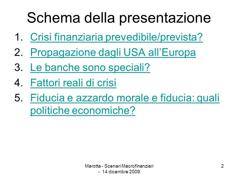 Marotta - Scenari Macrofinanziari - 14 dicembre 2009 2 Schema della presentazione 1.Crisi finanziaria prevedibile/prevista?Crisi finanziaria prevedibi