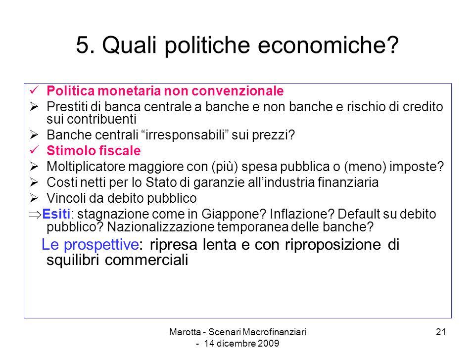 Marotta - Scenari Macrofinanziari - 14 dicembre 2009 21 5. Quali politiche economiche? Politica monetaria non convenzionale Prestiti di banca centrale