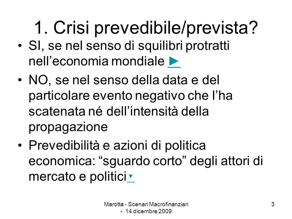 Marotta - Scenari Macrofinanziari - 14 dicembre 2009 3 1. Crisi prevedibile/prevista? SI, se nel senso di squilibri protratti nelleconomia mondiale NO