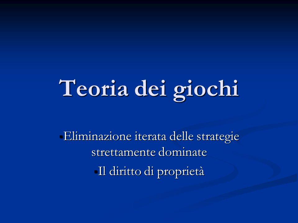 Teoria dei giochi Eliminazione iterata delle strategie strettamente dominate Eliminazione iterata delle strategie strettamente dominate Il diritto di