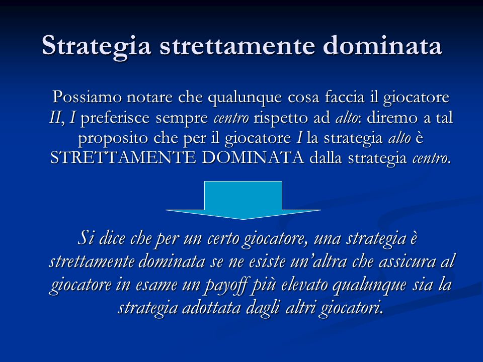 Strategia strettamente dominata Possiamo notare che qualunque cosa faccia il giocatore II, I preferisce sempre centro rispetto ad alto: diremo a tal p