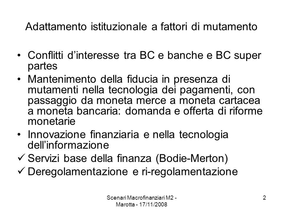 Scenari Macrofinanziari M2 - Marotta - 17/11/2008 3 Deregolamentazione e ri-regolamentazione Deregolamentazione 1.Modalità operative 2.Gamma attività bancarie 3.Banche e assicurazioni 4.Banche e imprese non finanziarie 5.UE Frammentazione normativa e Lamfalussy (2001) Soft law