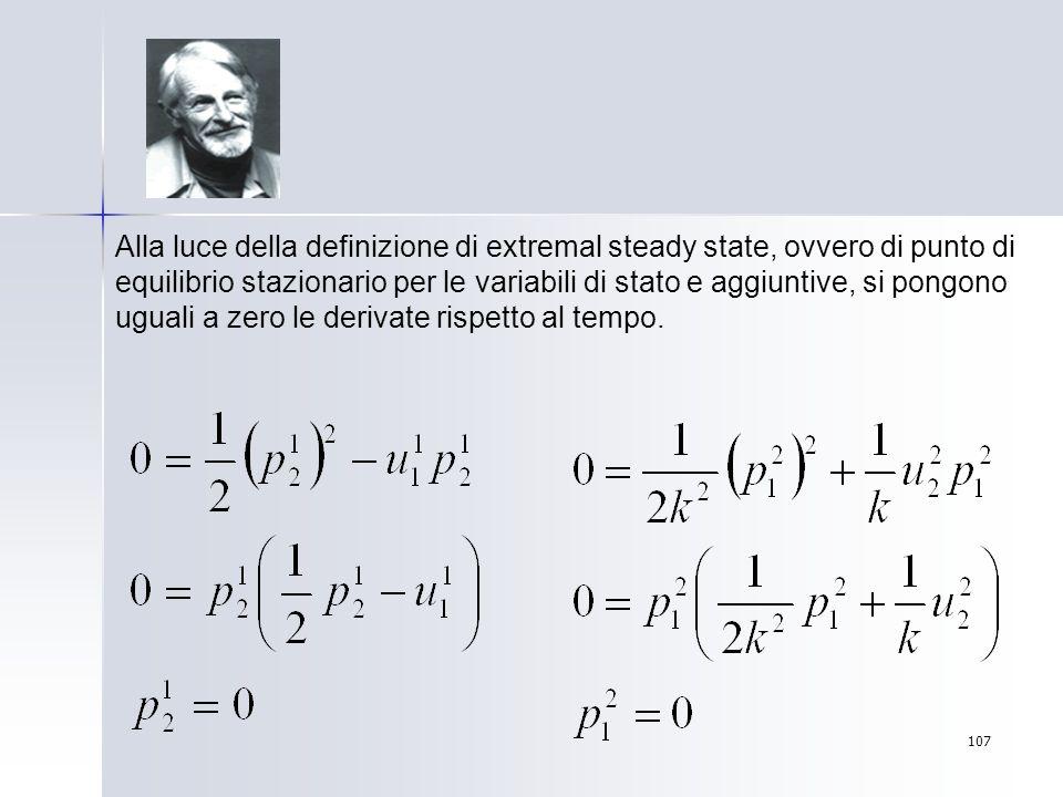 107 Alla luce della definizione di extremal steady state, ovvero di punto di equilibrio stazionario per le variabili di stato e aggiuntive, si pongono