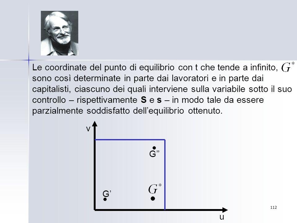 112 Le coordinate del punto di equilibrio con t che tende a infinito, sono così determinate in parte dai lavoratori e in parte dai capitalisti, ciascu