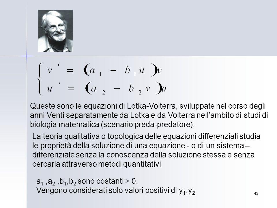45 Queste sono le equazioni di Lotka-Volterra, sviluppate nel corso degli anni Venti separatamente da Lotka e da Volterra nellambito di studi di biolo