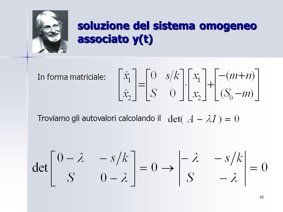 65 soluzione del sistema omogeneo associato y(t) In forma matriciale: Troviamo gli autovalori calcolando il