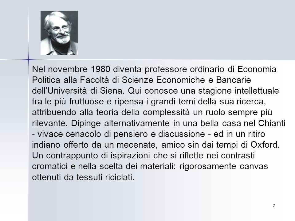 7 Nel novembre 1980 diventa professore ordinario di Economia Politica alla Facoltà di Scienze Economiche e Bancarie dell'Università di Siena. Qui cono