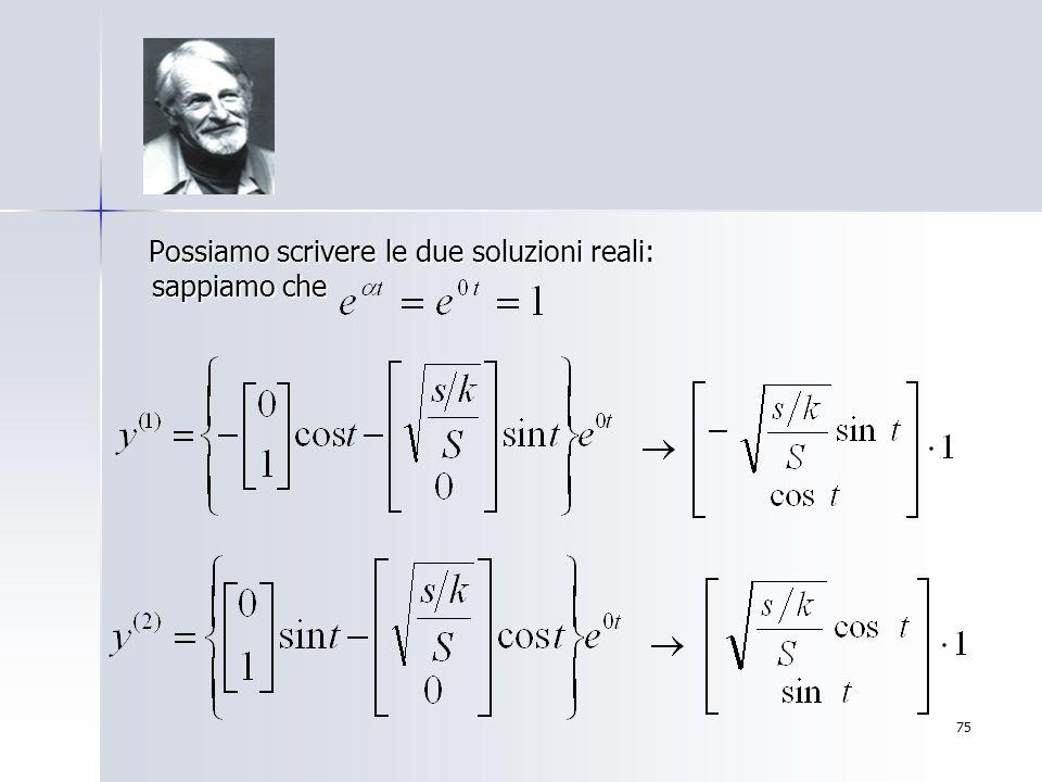 75 Possiamo scrivere le due soluzioni reali: sappiamo che Possiamo scrivere le due soluzioni reali: sappiamo che