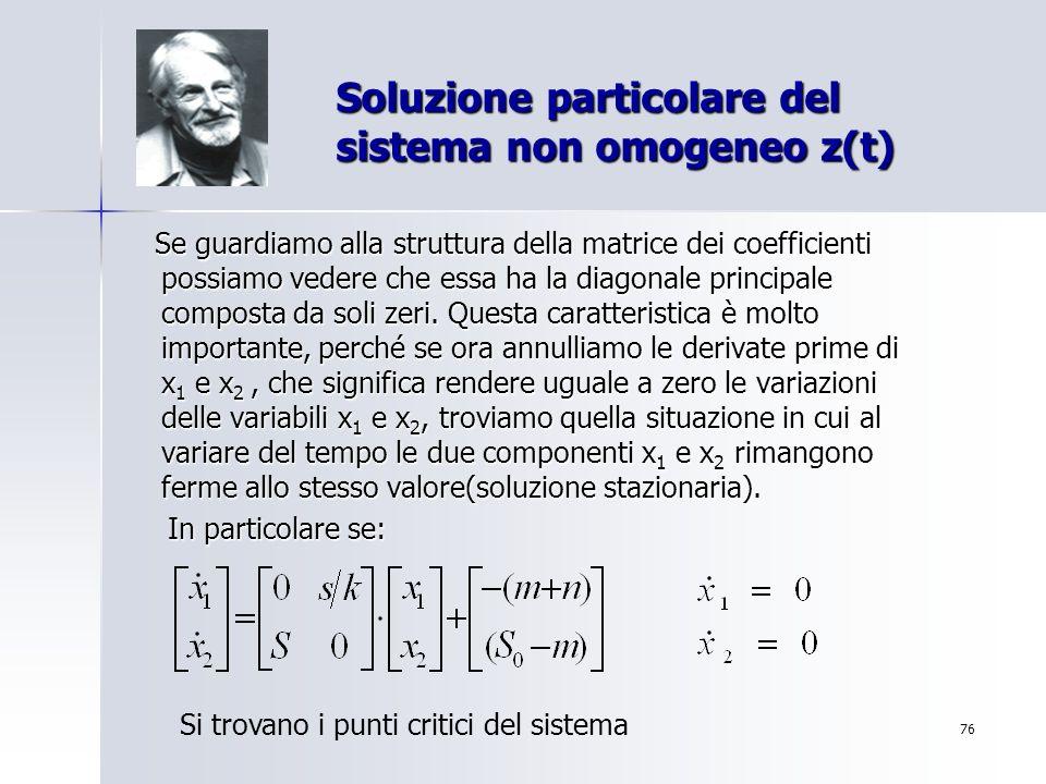76 Soluzione particolare del sistema non omogeneo z(t) Se guardiamo alla struttura della matrice dei coefficienti possiamo vedere che essa ha la diago