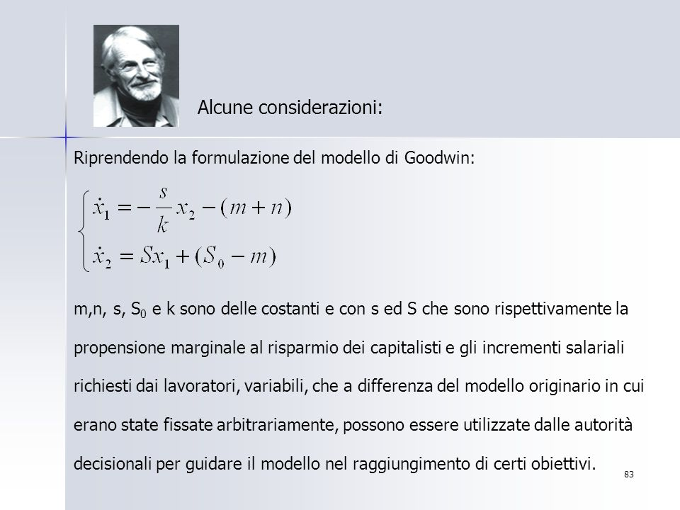 83 Alcune considerazioni: Riprendendo la formulazione del modello di Goodwin: m,n, s, S 0 e k sono delle costanti e con s ed S che sono rispettivament