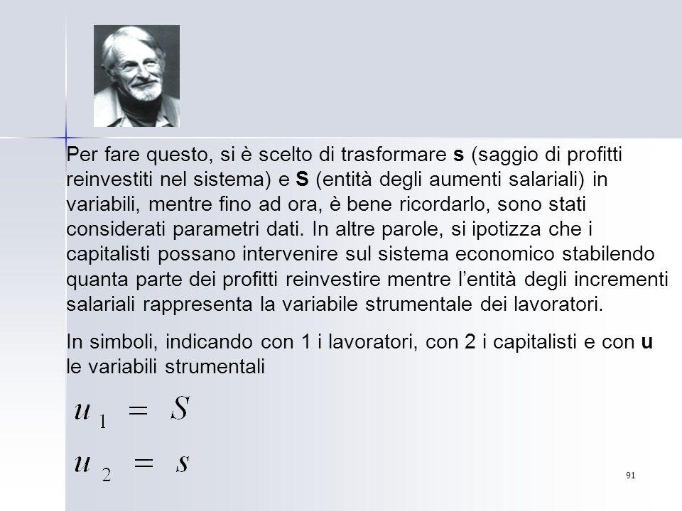 91 Per fare questo, si è scelto di trasformare s (saggio di profitti reinvestiti nel sistema) e S (entità degli aumenti salariali) in variabili, mentr