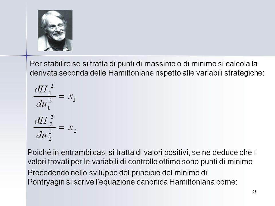 98 Per stabilire se si tratta di punti di massimo o di minimo si calcola la derivata seconda delle Hamiltoniane rispetto alle variabili strategiche: P