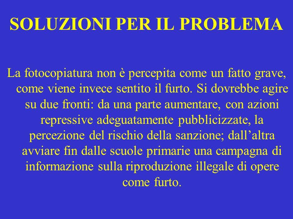 SOLUZIONI PER IL PROBLEMA La fotocopiatura non è percepita come un fatto grave, come viene invece sentito il furto.