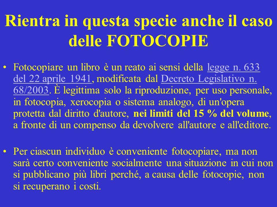 Rientra in questa specie anche il caso delle FOTOCOPIE Fotocopiare un libro è un reato ai sensi della legge n. 633 del 22 aprile 1941, modificata dal