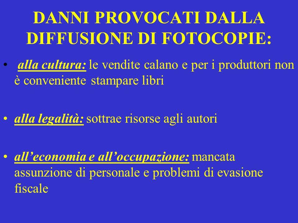 DANNI PROVOCATI DALLA DIFFUSIONE DI FOTOCOPIE: alla cultura: le vendite calano e per i produttori non è conveniente stampare libri alla legalità: sott