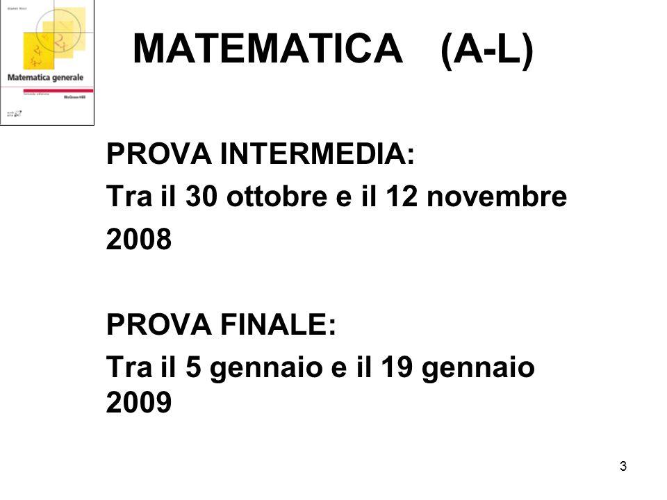 3 MATEMATICA (A-L) PROVA INTERMEDIA: Tra il 30 ottobre e il 12 novembre 2008 PROVA FINALE: Tra il 5 gennaio e il 19 gennaio 2009