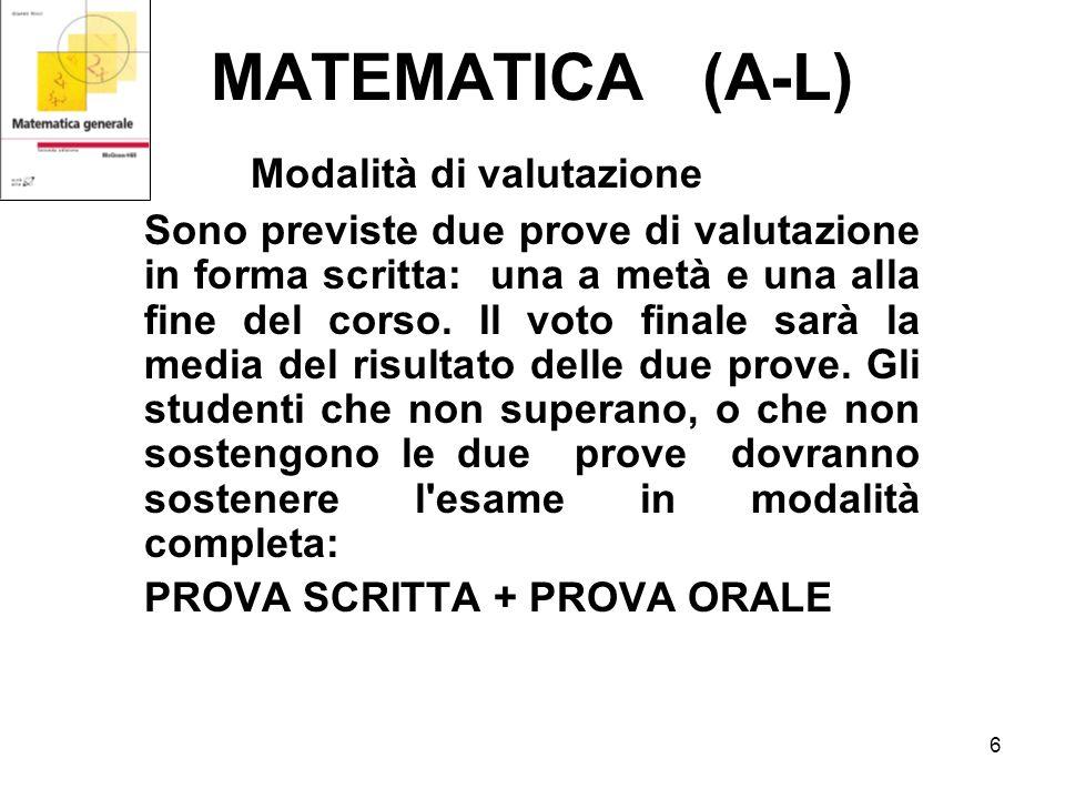6 MATEMATICA (A-L) Modalità di valutazione Sono previste due prove di valutazione in forma scritta: una a metà e una alla fine del corso.