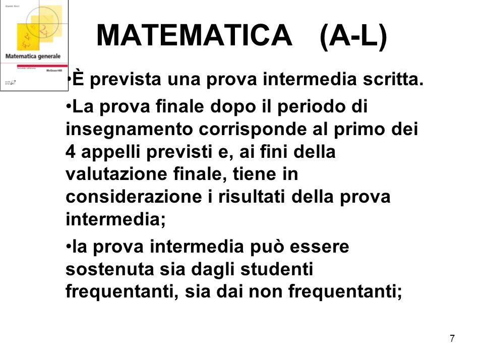 7 MATEMATICA (A-L) È prevista una prova intermedia scritta. La prova finale dopo il periodo di insegnamento corrisponde al primo dei 4 appelli previst