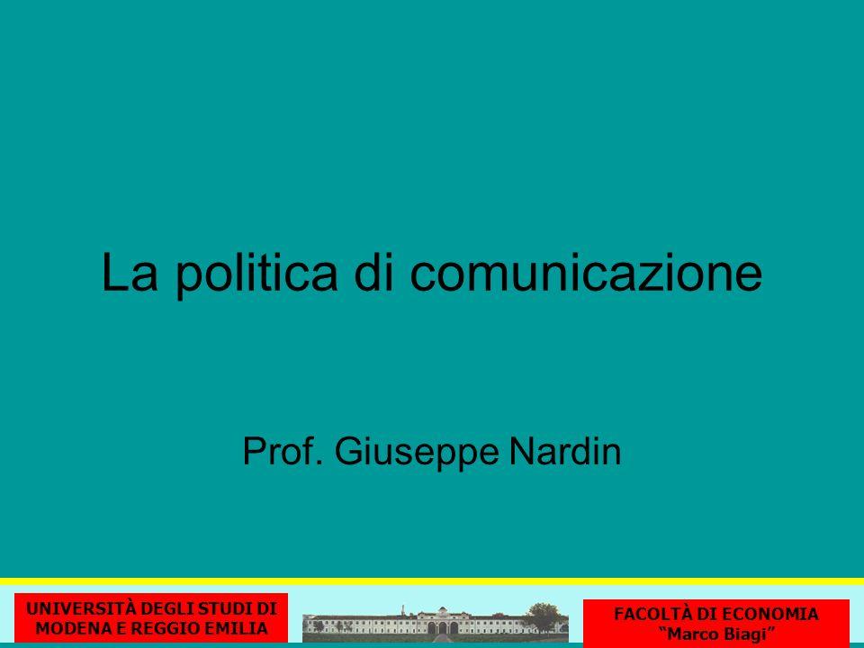La politica di comunicazione UNIVERSITÀ DEGLI STUDI DI MODENA E REGGIO EMILIA FACOLTÀ DI ECONOMIA Marco Biagi Prof.