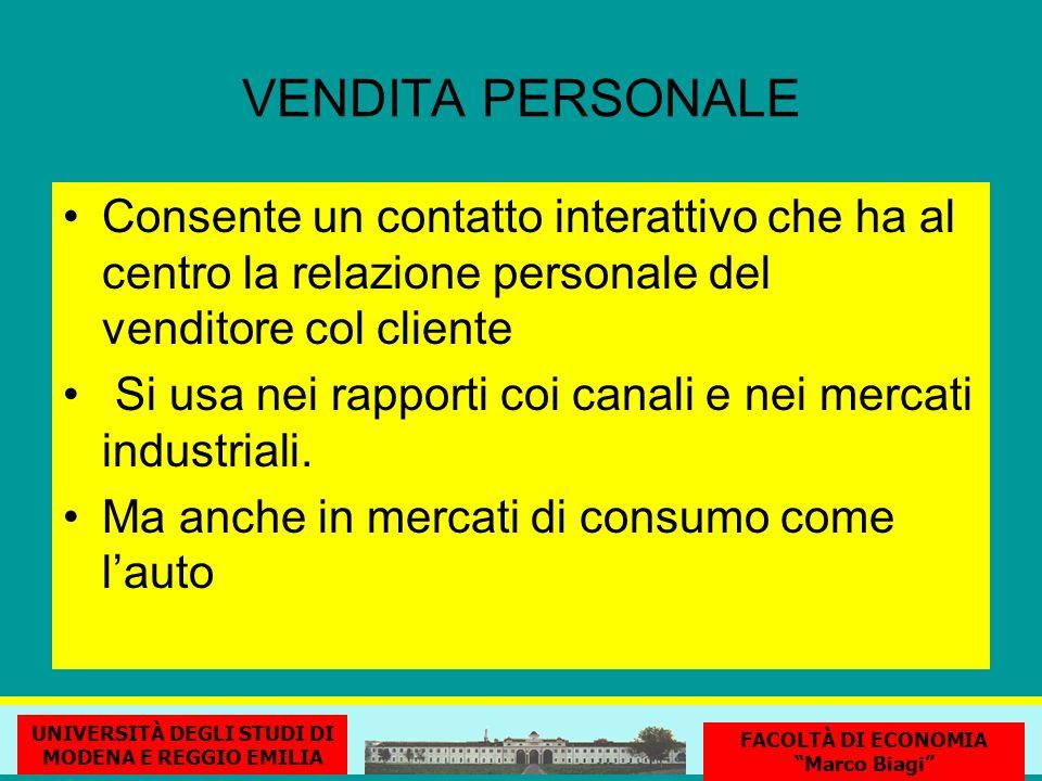 VENDITA PERSONALE Consente un contatto interattivo che ha al centro la relazione personale del venditore col cliente Si usa nei rapporti coi canali e nei mercati industriali.