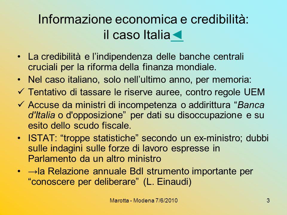 Marotta - Modena 7/6/20103 Informazione economica e credibilità: il caso Italia La credibilità e lindipendenza delle banche centrali cruciali per la riforma della finanza mondiale.