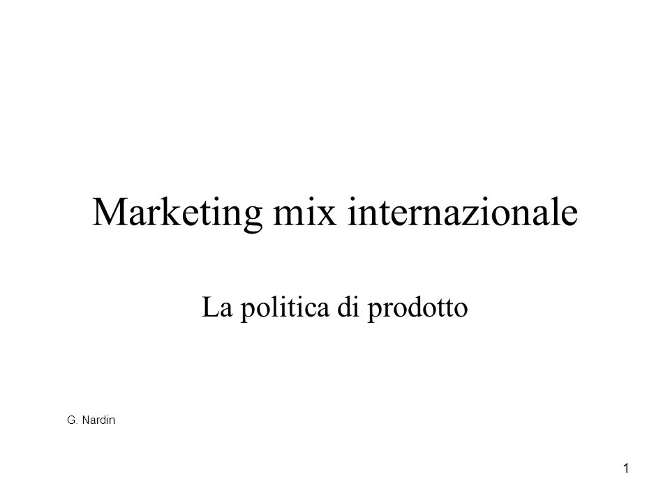 1 Marketing mix internazionale La politica di prodotto G. Nardin