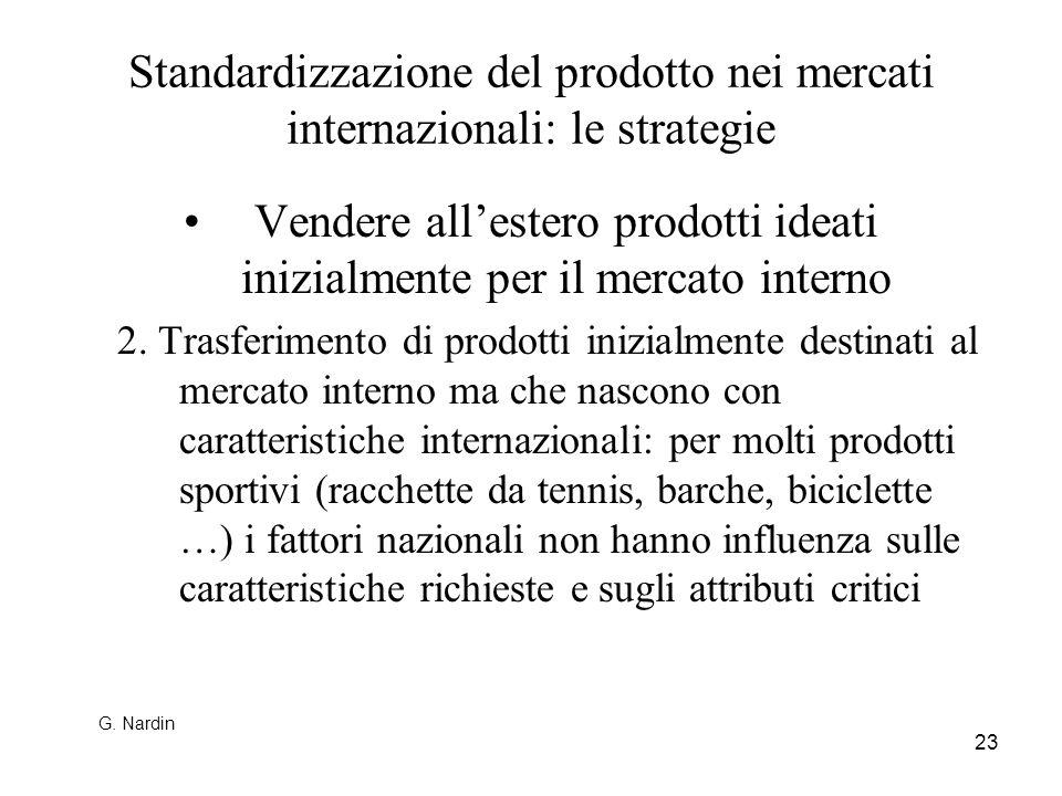 23 Standardizzazione del prodotto nei mercati internazionali: le strategie Vendere allestero prodotti ideati inizialmente per il mercato interno 2. Tr
